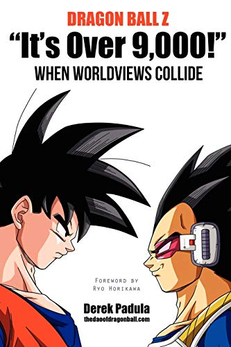 "Dragon Ball Z ""It's Over 9,000!"" When Worldviews Collide By Derek Padula"