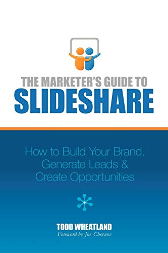 The Marketer's Guide to Slideshare By Todd Wheatland