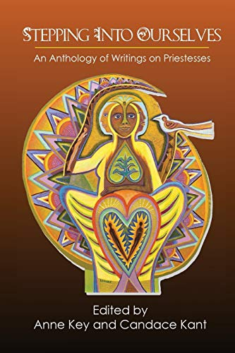 Stepping Into Ourselves: An Anthology of Writings on Priestesses by Anne Key