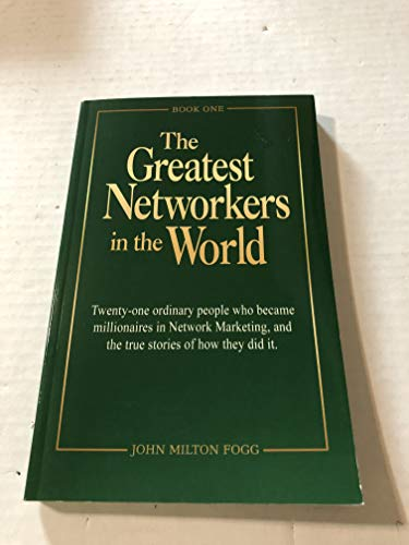 The Greatest Networkers in the World: Twenty-one ordinary people who became millionaires in Network Marketing, and the true stories of how they did it. (Book One)