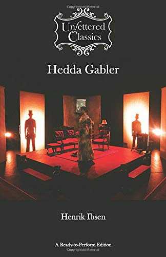 Hedda Gabler: A ready-to-perform edition (Unfettered Classics) By Henrik Ibsen