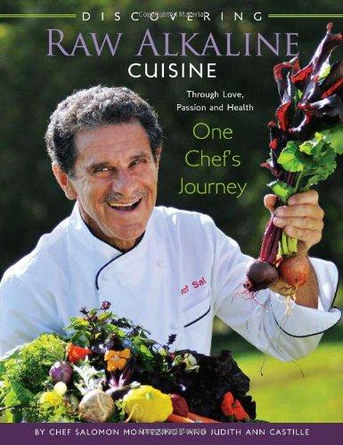 Discovering Raw Alkaline Cuisine: Through Love, Passion and Health, One Chef's Journey by Salomon Montezinos (Salomon Montezinos)