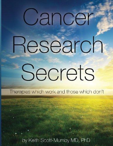 Cancer Research Secrets By Keith Scott-Mumby, M.B., Ch.B.