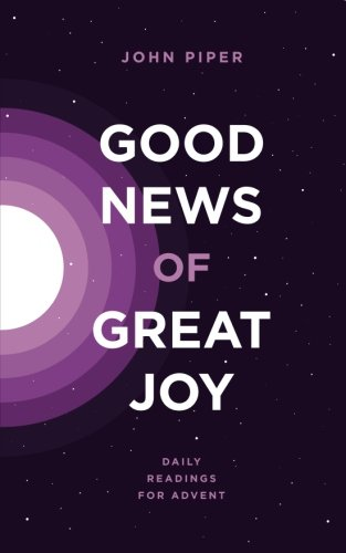 Good News of Great Joy By Edited by David Mathis