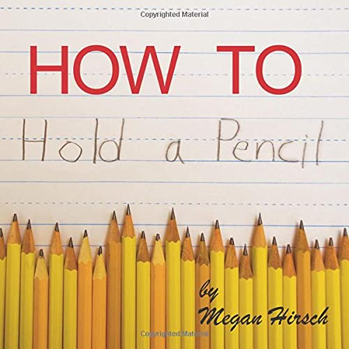 How to Hold a Pencil By Megan Hirsch