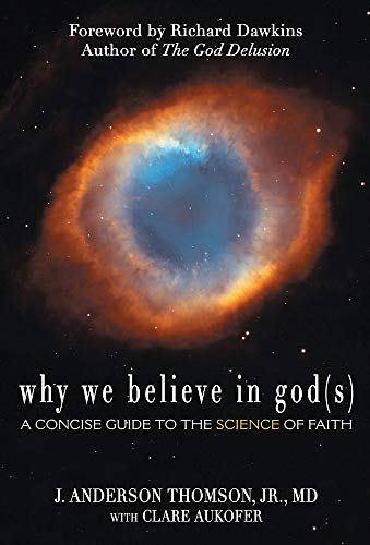 Why We Believe in God(s) By J. Anderson Thomson, Jr., MD