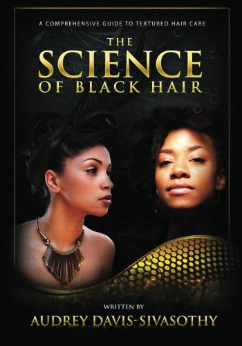 The Science of Black Hair: A Comprehensive Guide to Textured Hair Care(Standard Edition: Black & White) By Audrey Davis-Sivasothy