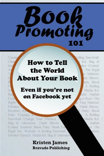 Book Promoting 101: How To Tell The World About Your Book by Kristen James