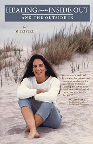 Healing from the Inside Out and the Outside in By Sheri Perl