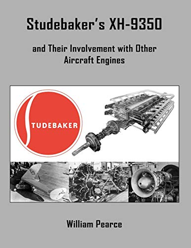 Studebaker's Xh-9350 and Their Involvement with Other Aircraft Engines By William Pearce