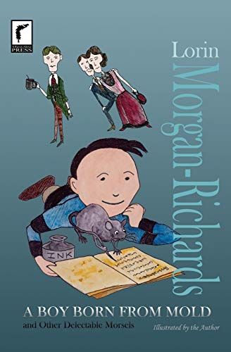 A Boy Born from Mold and Other Delectable Morsels By Lorin Morgan-Richards