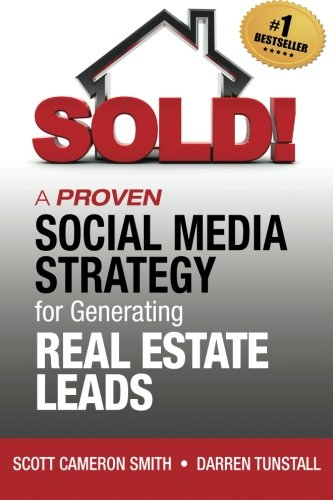 SOLD! A Proven Social Media Strategy for Generating Real Estate Leads By Scott Cameron Smith