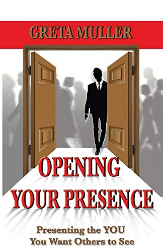 Opening Your Presence By Greta Muller