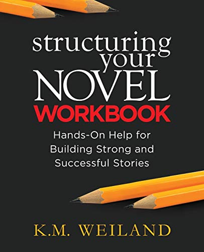 Structuring Your Novel Workbook: Hands-On Help for Building Strong and Successful Stories By K M Weiland