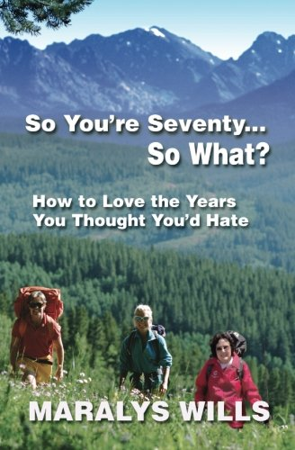 So You're Seventy ... So What? By Maralys Wills