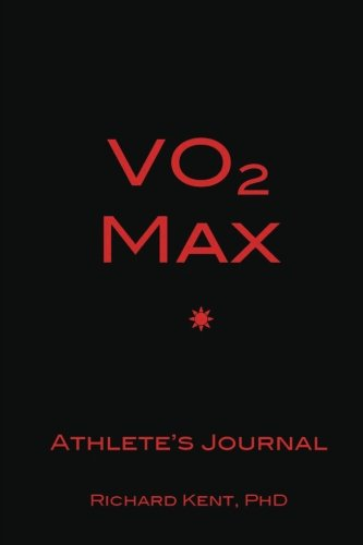 Vo2 Max Athlete's Journal By Richard Kent Phd