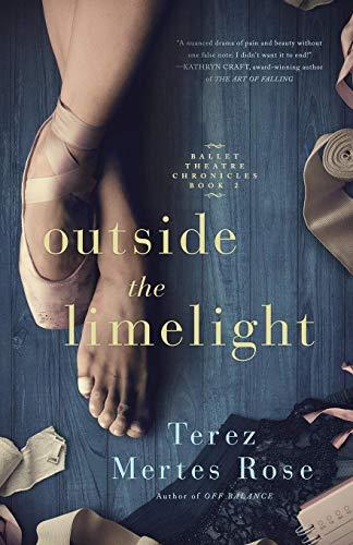 Outside the Limelight: Volume 2 (Ballet Theatre Chronicles) By Terez Mertes Rose