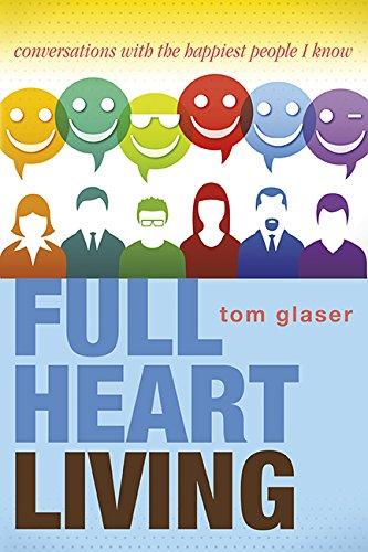Full Heart Living By Tom Glaser