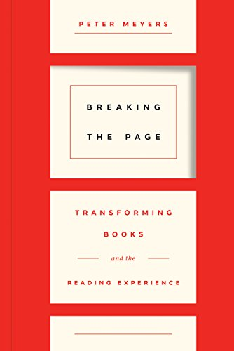 Breaking the Page: Transforming Books and the Reading Experience By Peter Meyers