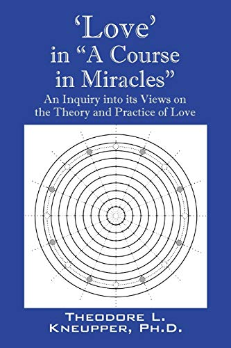 'Love' in A Course in Miracles By Theodore L Kneupper Phd