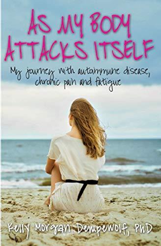 As My Body Attacks Itself By Kelly Morgan Dempewolf Phd