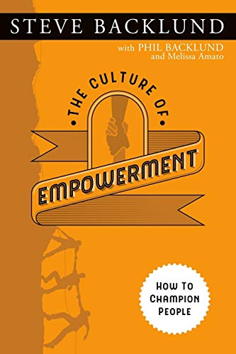 The Culture of Empowerment By Phil Backlund