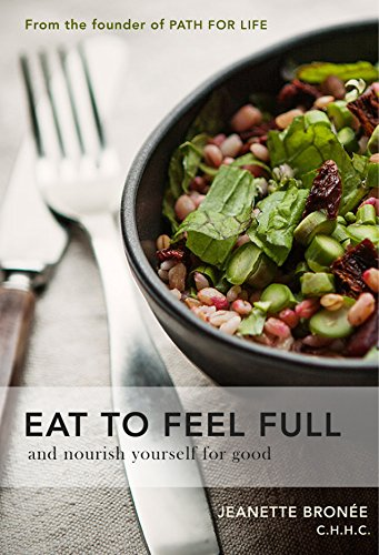 EAT TO FEEL FULL, and nourish yourself for good Paperback ¨C March 4, 2015 By Jeanette Bronée