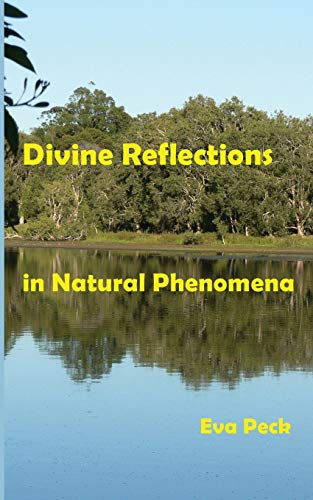 Divine Reflections in Natural Phenomena By Eva Peck