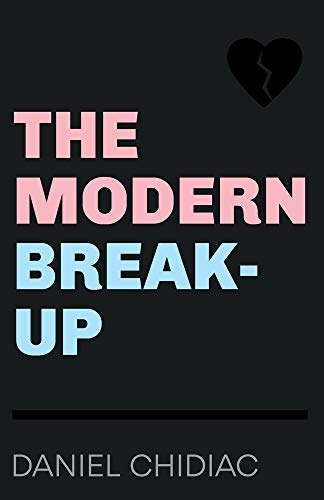 The Modern Break-Up By Daniel Chidiac
