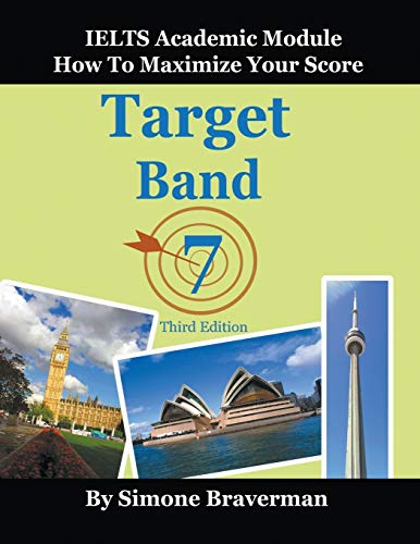 Target Band 7: IELTS Academic Module - How to Maximize Your Score (Third Edition) By Simone Braverman