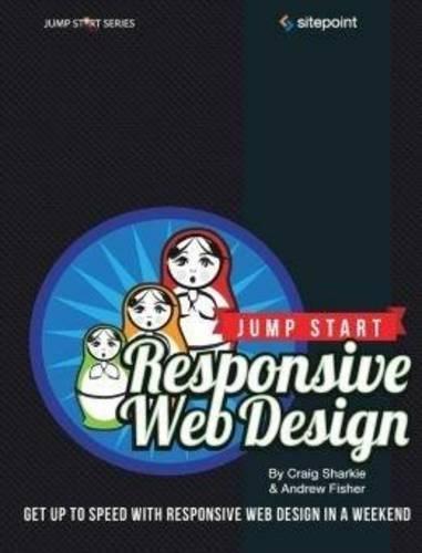 Jump Start Responsive Web Design By Craig Sharkie