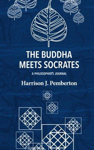 The Buddha Meets Socrates: A Philosopher's Journal By Harrison J. Pemberton