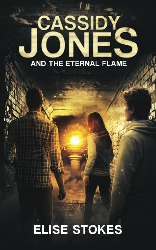 Cassidy Jones and the Eternal Flame: Volume 5 (Cassidy Jones Adventures) By Elise Stokes