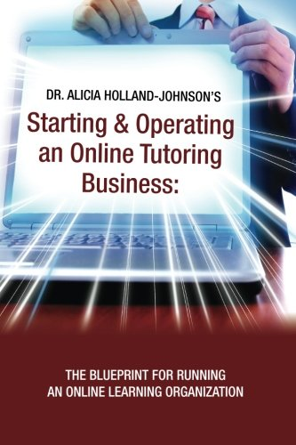 Starting and Operating an Online Tutoring Business By Dr Alicia L Holland-Johnson