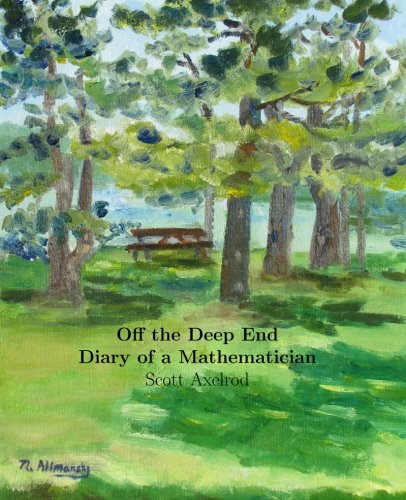 Off the Deep End: Diary of a Mathematician By Scott Axelrod