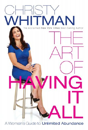 The Art of Having It All By Christy Whitman