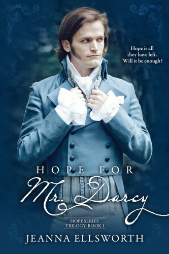 Hope For Mr. Darcy By Jeanna Ellsworth