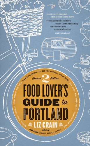 Food Lover's Guide to Portland By Liz Crain