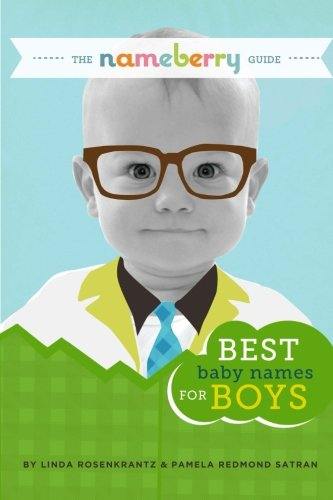 The Nameberry Guide to the Best Baby Names for Boys By Pamela Redmond Satran