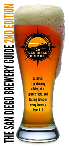 The San Diego Brewery Guide: Essential trip-planning advice, at-a-glance facts, and tasting notes on every brewery from A-Z By Bruce Glassman