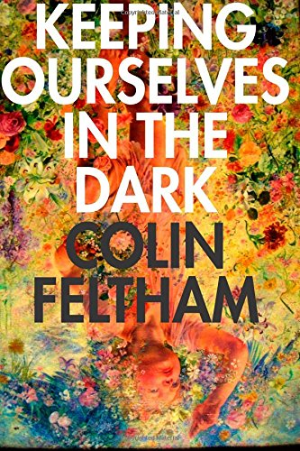Keeping Ourselves in the Dark By Mr Colin Feltham