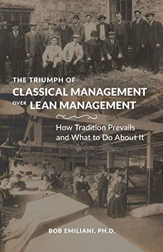 The Triumph of Classical Management Over Lean Management By Bob Emiliani