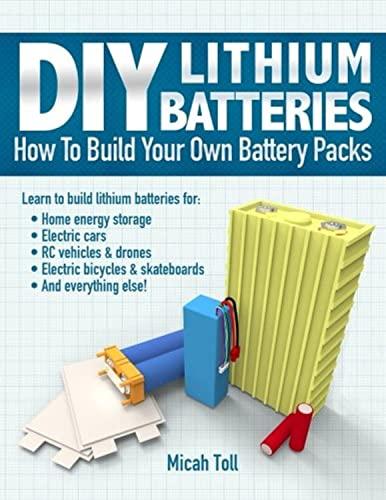 DIY Lithium Batteries By Micah Toll