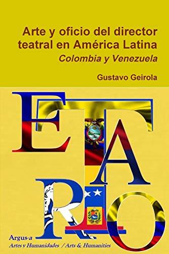 Arte y oficio del director teatral en America Latina By Gustavo Geirola