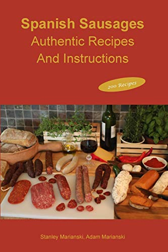 Spanish Sausages Authentic Recipes and Instructions By Stanley Marianski