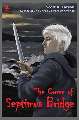 The Curse of Septimus Bridge By Scott R Larson