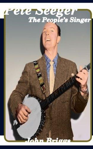 Pete Seeger The People's Singer By MR John Briggs