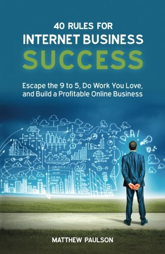 40 Rules for Internet Business Success By Matthew D Paulson