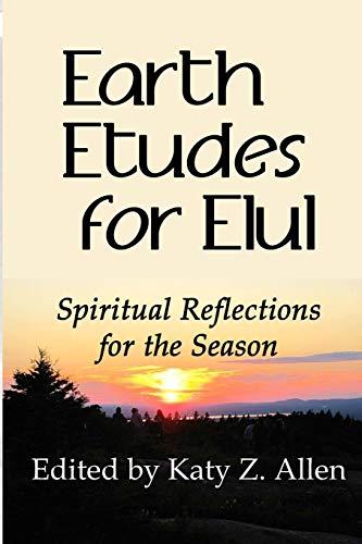 Earth Etudes for Elul By Katy Z Allen