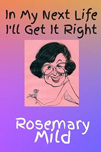 In My Next Life I'll Get It Right By Rosemary Mild